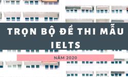 Trọn bộ đề thi thử IELTS 2020 mới nhất