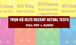 Trọn bộ IELTS Recent Actual Tests