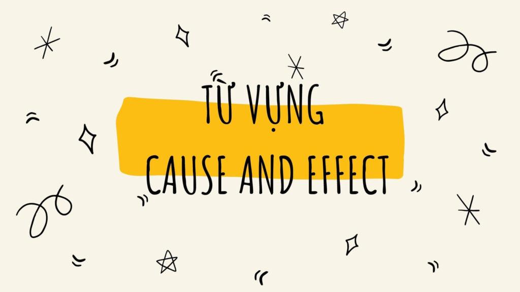 Từ vựng thường dùng trong bài Cause và Effect