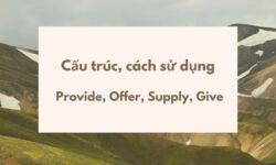 Cách sử dụng, cấu trúc Provide, Offer, Supply, Give trong tiếng Anh