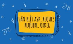 Phân biệt Ask, Request, Require, Order trong tiếng Anh