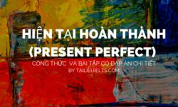 Hiện tại hoàn thành (Present Perfect) - Công thức và bài tập có đáp án chi tiết