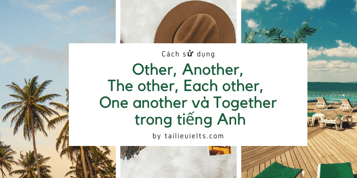 Cách sử dụng Other, Another, The other, Each other, One another và Together trong tiếng Anh