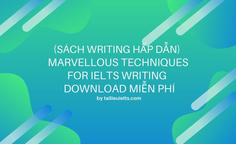 (Sách Writing hấp dẫn) Marvellous Techniques for IELTS Writing - Download miễn phí