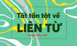 Liên từ trong tiếng Anh – Cách dùng và bài tập đáp án chi tiết nhất