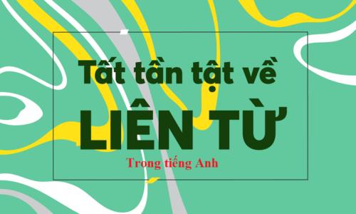 Liên từ trong tiếng Anh - Cách dùng và bài tập đáp án chi tiết nhất
