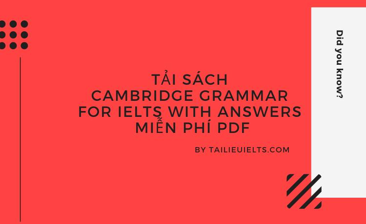 Tải sách Cambridge Grammar for IELTS with Answers miễn phí PDF