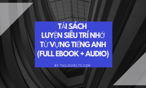 Tải sách luyện Siêu trí nhớ từ vựng tiếng Anh (full Ebook + Audio)
