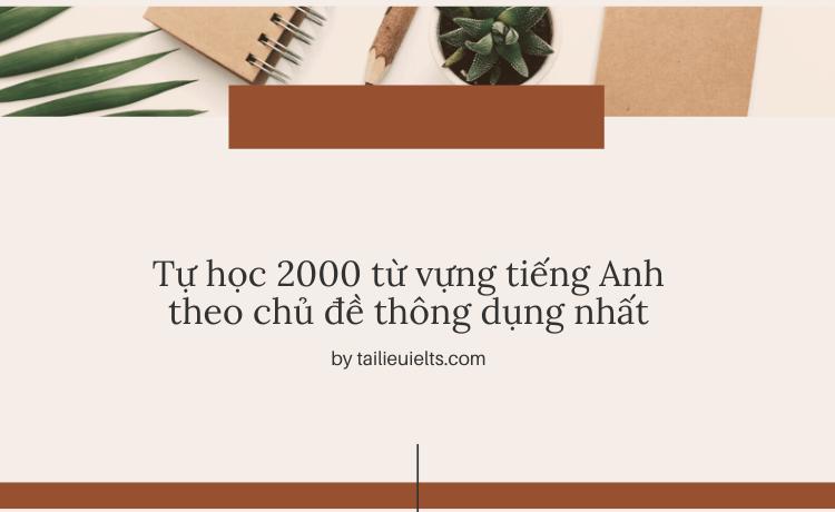 Tự học 2000 từ vựng tiếng Anh theo chủ đề thông dụng nhất