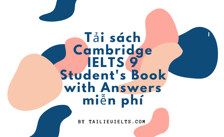 Tải sách Cambridge IELTS 9 Student's Book with Answers miễn phí