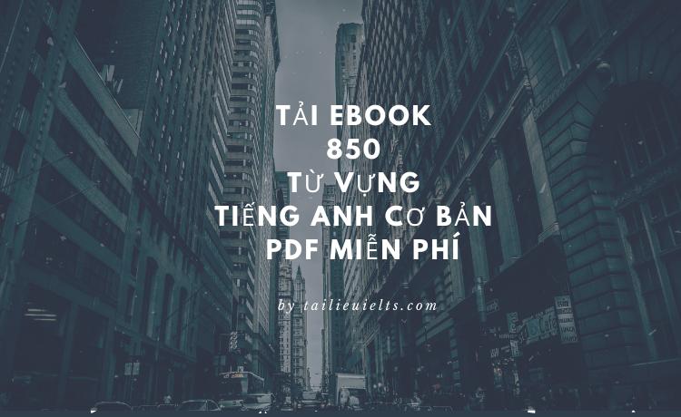 Tải Ebook 850 từ vựng tiếng Anh cơ bản - PDF miễn phí