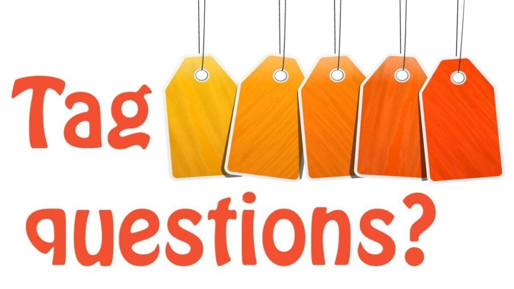 Tổng hợp tất cả kiến thức bạn cần biết về Câu hỏi Đuôi trong tiếng Anh