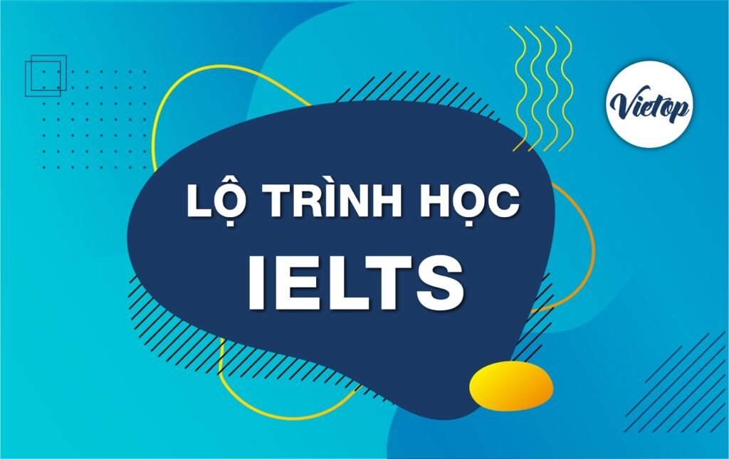 Lộ trình học IELTS tại trung tâm IELTS Vietop TPHCM