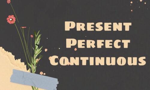 Thì hiện tại hoàn thành tiếp diễn (Present Perfect Continuous Tense) – Công thức, dấu hiệu và bài tập
